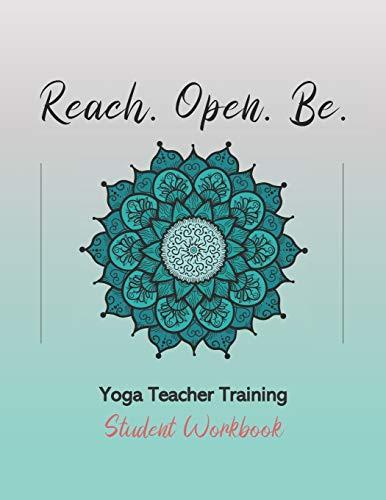 Reach. Open. Be.: Yoga Teacher Training Student Workbook