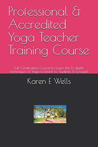 Professional & Accredited Yoga Teacher Training Course: Full Certification Course to Learn the In depth techniques of Yoga to teach to Students & Groups!