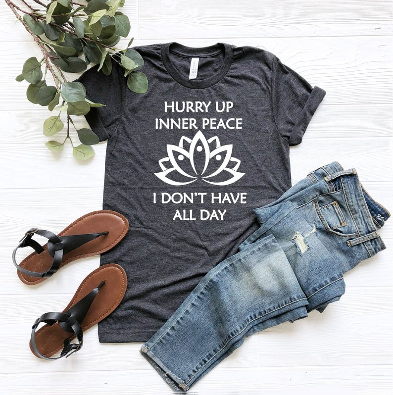 Hurry Up Inner Peace Shirt, Yoga Tshirt,  Fitness Shirt, Hiking Shirt, Running Shirt, Meditation Shirt, Spiritual Shirt, Yoga Clothes