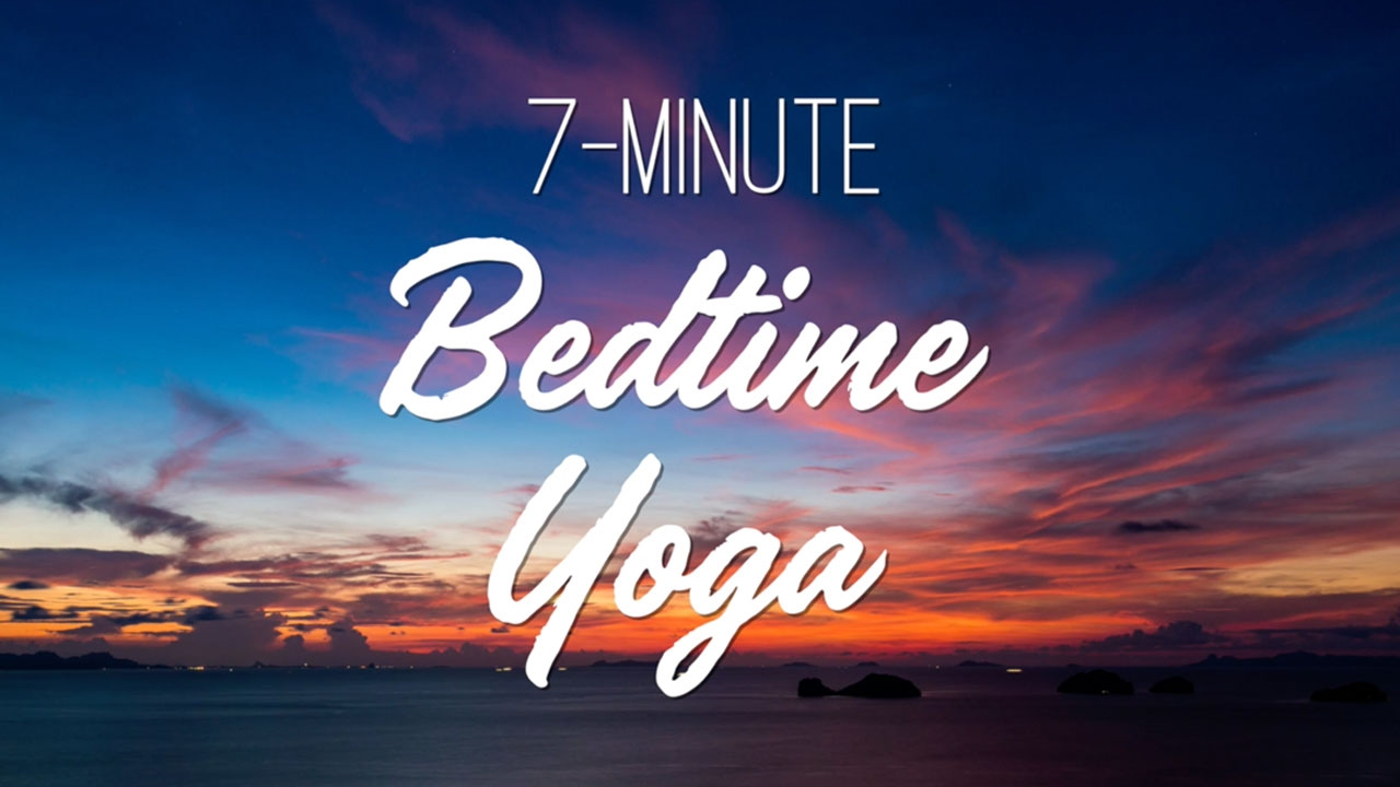 7 Minute Bedtime Yoga – Yoga With Adriene