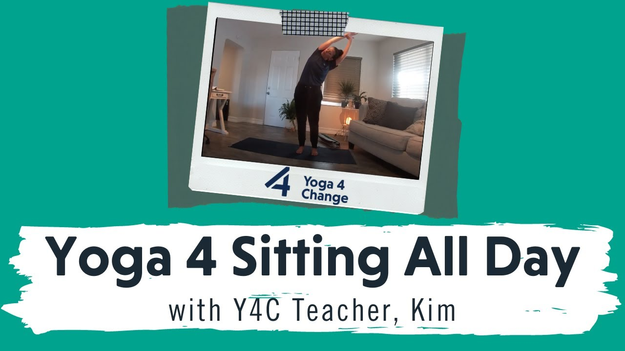 Yoga 4 Change: Yoga For Sitting All Day