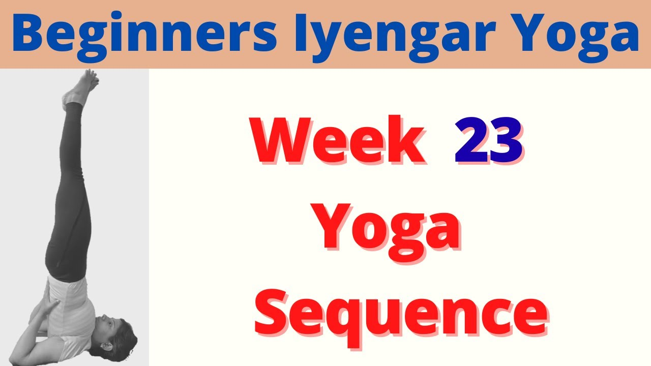 Iyengar Yoga Sequence for Beginners, Week 23 Iyengar Yoga Sequence, 55 minutes Yoga at home