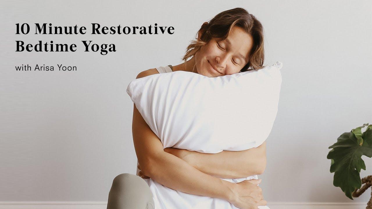 10 Minute Restorative Bedtime Yoga with Arisa Yoon